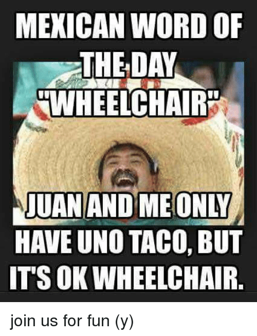 MEXICAN WORD OF THE DAY WHEELCHAIR JUAN (With images