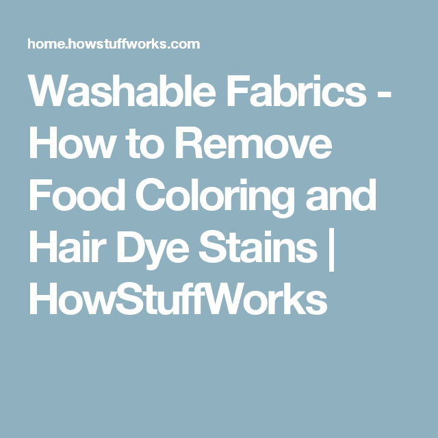 Washable Fabrics How To Remove Food Coloring And Hair Dye Stains Howstuffworks