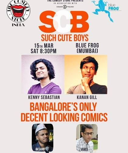 Tomorrow 15th March 14 10 00 Pm Blue Frog Presents Such Cute Boys Such Cute Boys Is A Show Brought To You By The Onl Kenny Sebastian Kanan Gill Cute Boys