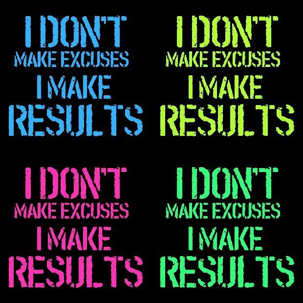 Attirant Image Result For I Donu0027t Make Excuses I Make Results
