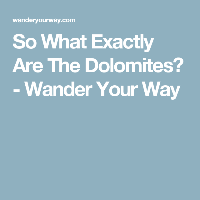 So What Exactly Are The Dolomites? - Wander Your Way