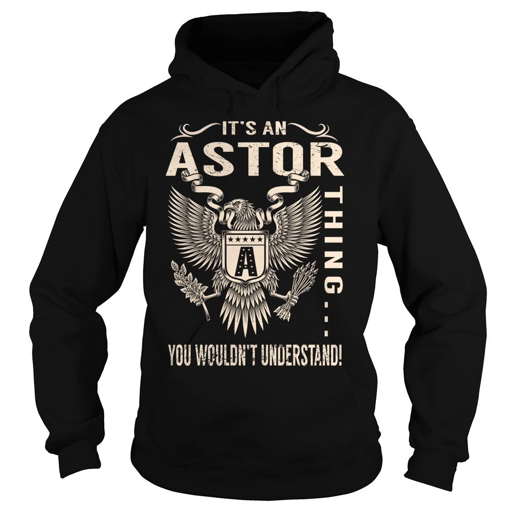Its an ASTOR Thing You Wouldnt Understand - Last Name, Surname T-Shirt (Eagle)