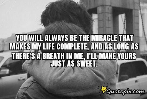 You Will Always Be The Miracle That Makes My Life Completeand As