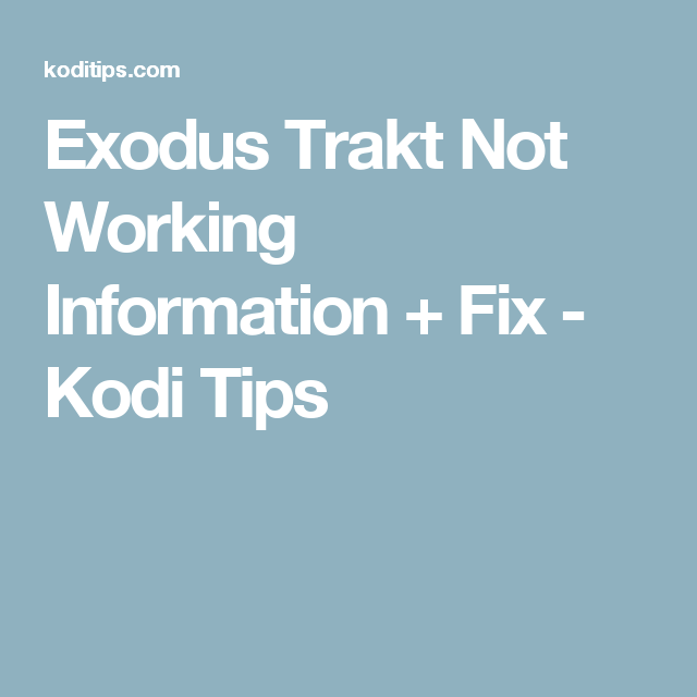 Exodus Trakt Not Working Information + Fix - Kodi Tips
