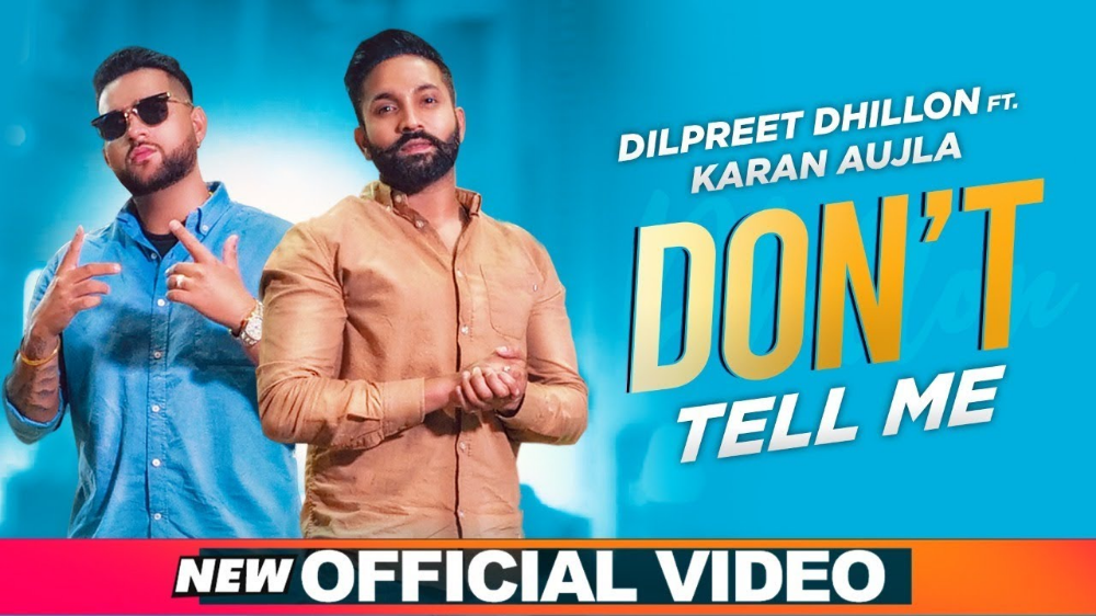 Don T Tell Me Dilpreet Dhillon Feat Karan Aujla Gurlez Akhtar Song Download Songs New Latest Song New Dj Song