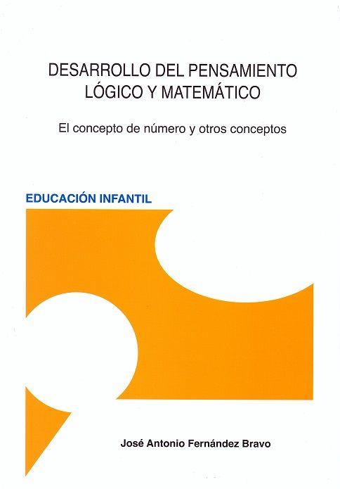 """""""Desarrollo del pensamiento lógico matemático: el concepto de número y otros conceptos"""" de José Antonio Fernández Bravo (2012). Encuéntralo en: Planta 1. MATEMÁTICAS / Didáctica / FER des"""