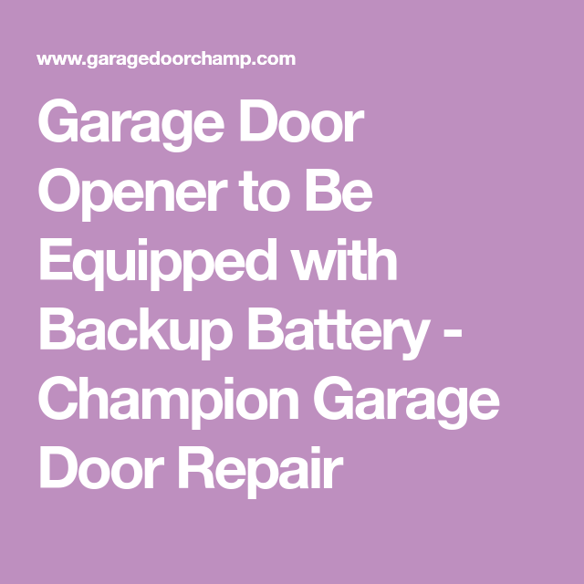 Garage Door Opener To Be Equipped With Backup Battery With Images