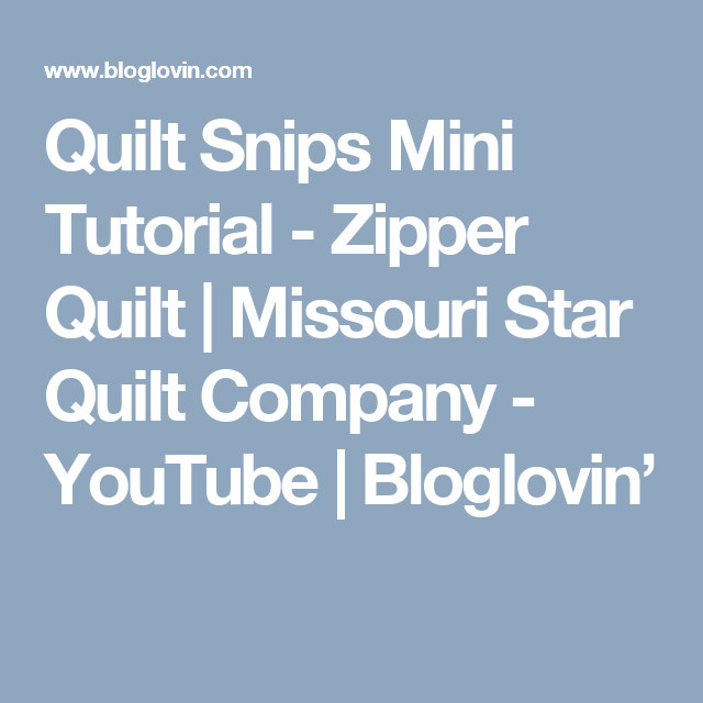 Quilt Snips Mini Tutorial - Zipper Quilt   Missouri Star Quilt Company - YouTube   Bloglovin'