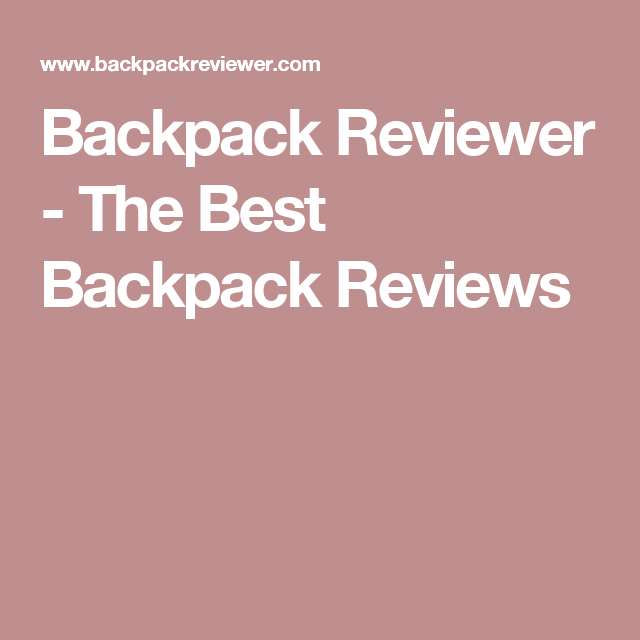 Backpack Reviewer - The Best Backpack Reviews