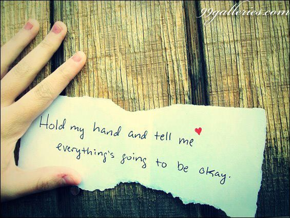 Just Tell Me That Everything Will Be Ok I Feel You Hold My