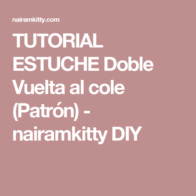 TUTORIAL ESTUCHE Doble Vuelta al cole (Patrón) - nairamkitty DIY ...