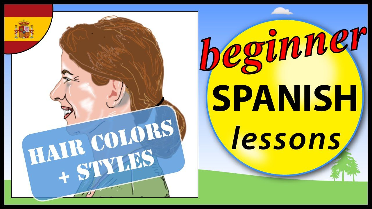 Hair Colors And Styles In Spanish Beginner Spanish Lessons For