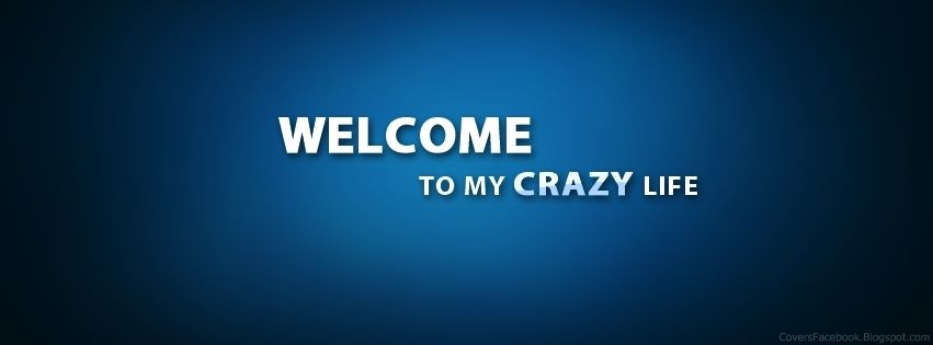 Welcome To My Profile Facebook Cover | Welcome to my Crazy Life