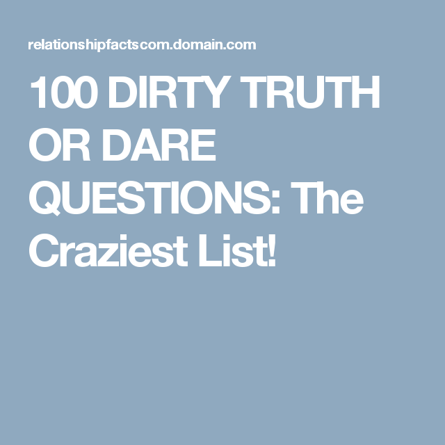 100 Dirty Truth Or Dare Questions For Teens Adults Couples The