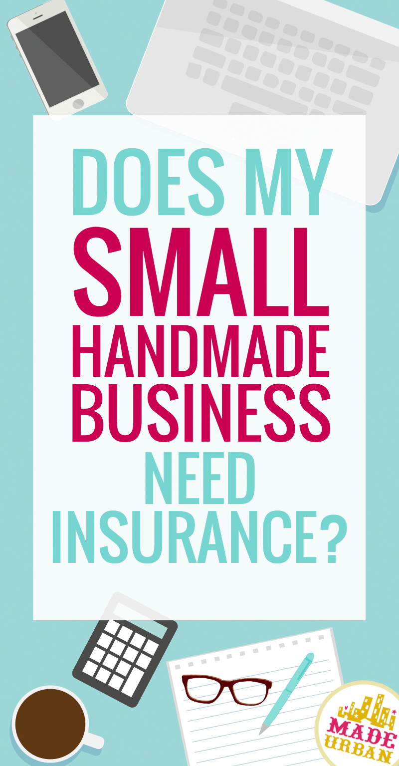 Does Your Small Handmade Business Need Insurance In 2020