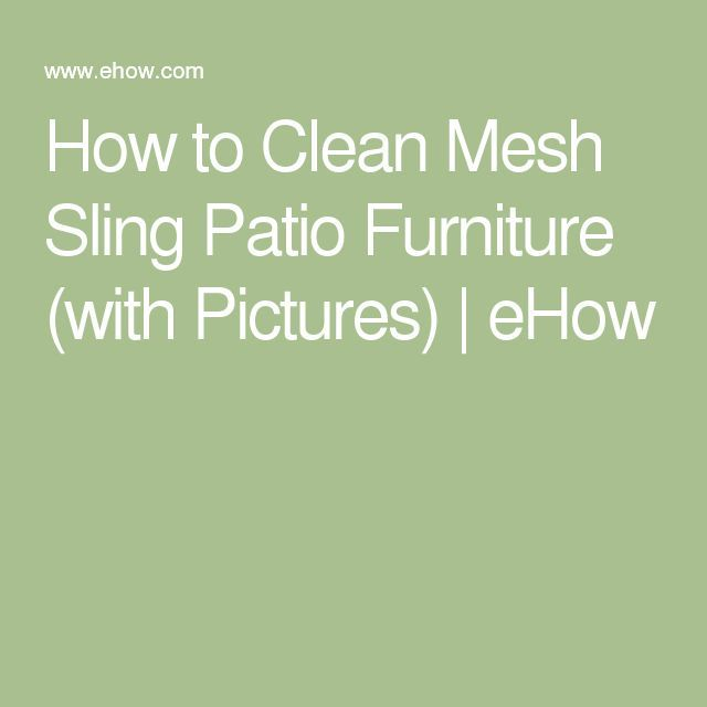 How to Clean Mesh Sling Patio Furniture (with Pictures) | eHow ...
