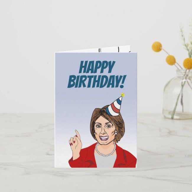 Happy Birthday From Nancy Pelosi Card Zazzle Com Happy Birthday Birthday Custom Greeting Cards