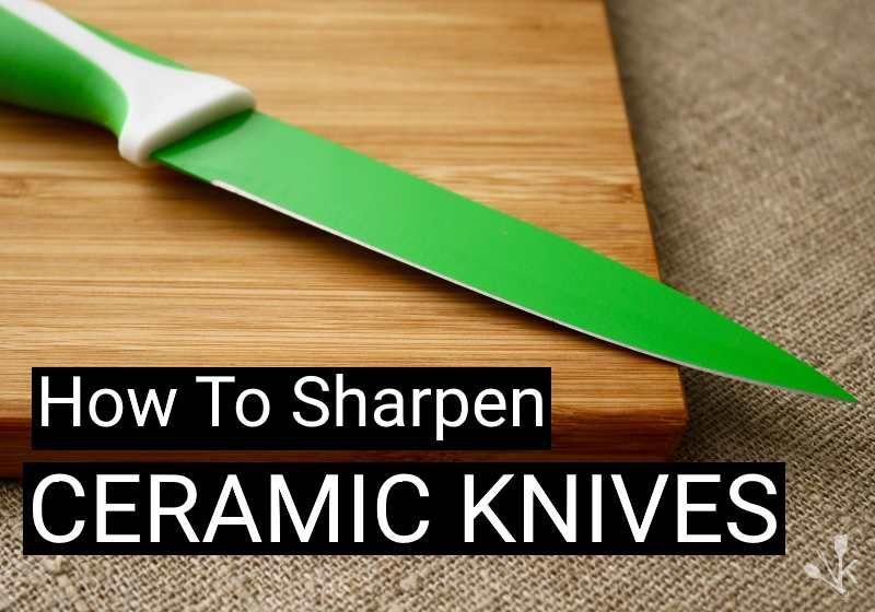 How to sharpen ceramic knives easy steps kitchensanity
