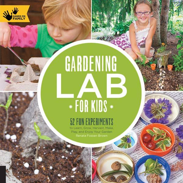 Gardening Lab For Kids: 52 Fun Experiments