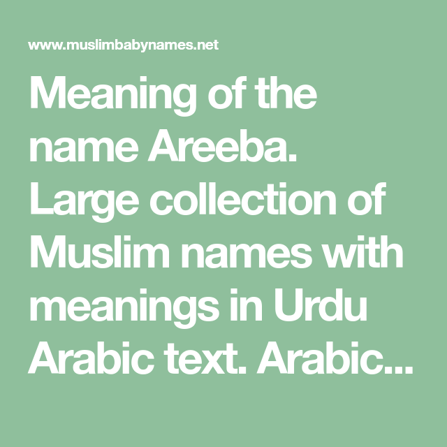 Meaning Of The Name Areeba Large Collection Of Muslim Names With Meanings In Urdu Arabic Text Arabic Islami Muslim Baby Girl Names Baby Girl Names Girl Names