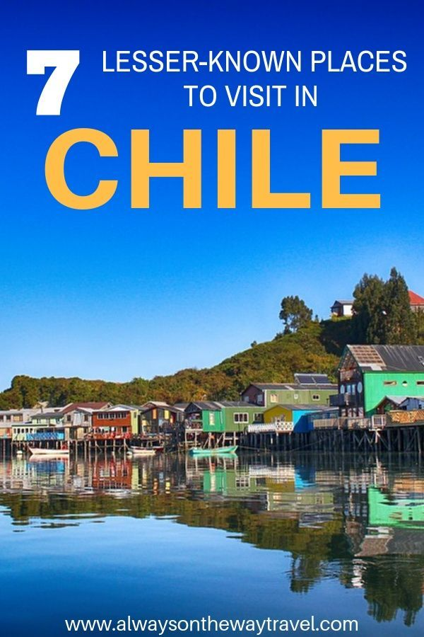 7 Lesser-known Places To Visit In Chile