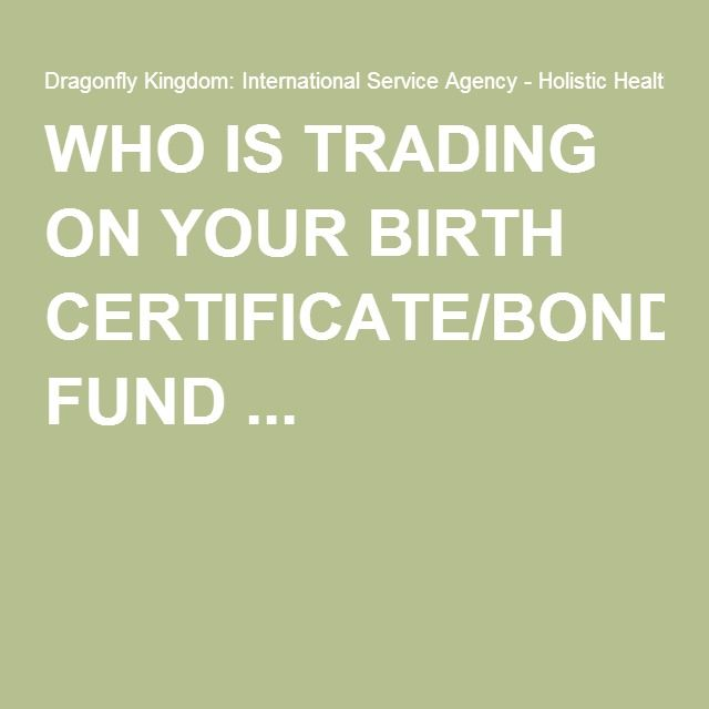 Who Is Trading On Your Birth Certificatebond Fund Money