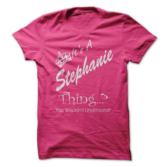 Its A STEPHANIE Thing You Wouldnt Understand - #christmas gift #small gift. WANT => https://www.sunfrog.com/Names/Its-A-STEPHANIE-Thing-You-Wouldnt-Understand-Ladies.html?68278