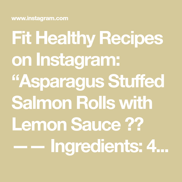 """Photo of Fit Healthy Recipes on Instagram: """"Asparagus Stuffed Salmon Rolls with Lemon Sauce 😋💗 —— Ingredients: 4 (5 ounce) salmon fillets, skins removed salt and pepper to taste 1 (12…"""""""