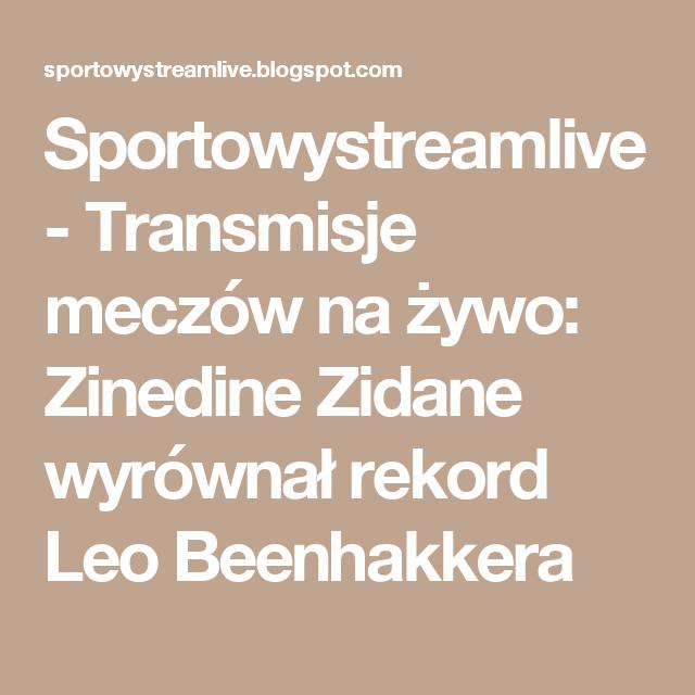 Sportowystreamlive - Transmisje meczów na żywo: Zinedine Zidane wyrównał rekord Leo Beenhakkera