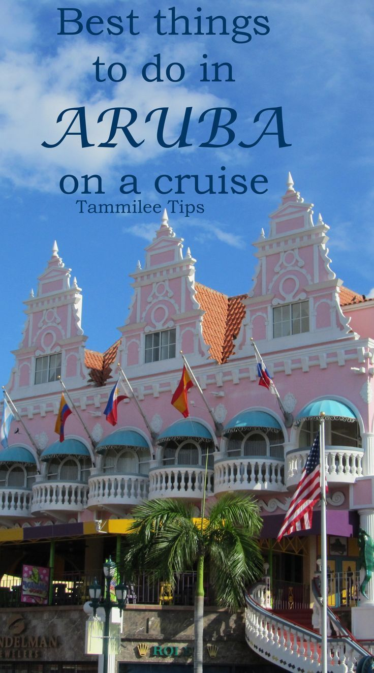 Best Things To Do In Aruba On A Cruise These Are The Must See Island With Only Few Hours Visit During Your Caribbean
