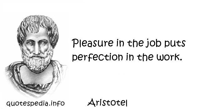 http://www.quotespedia.info/quotes-about-work-pleasure-in-the-job-puts-perfection-in-the-work-a-781.html