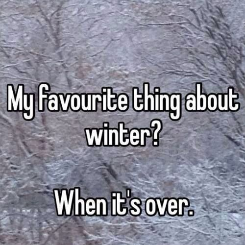 Except for snow - I love snow!