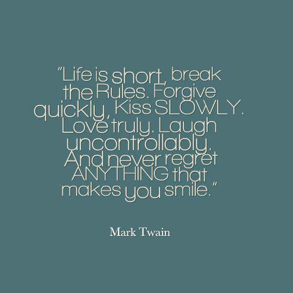 Mark Twain Life Is Short Break The Rules Forgive Quickly Kiss