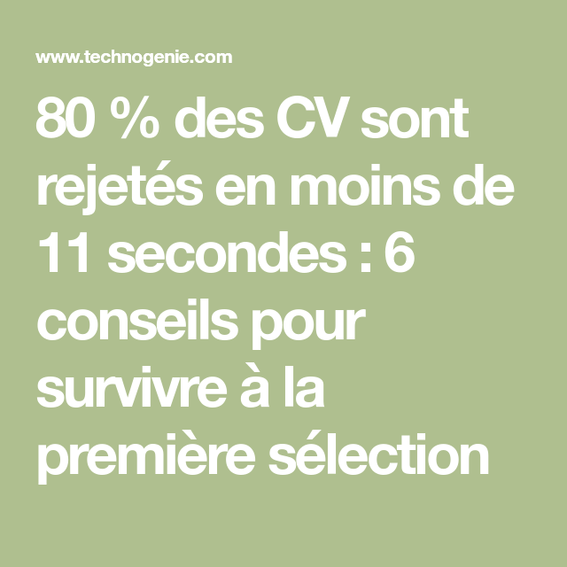 80 Des Cv Sont Rejetes En Moins De 11 Secondes 6 Conseils Pour Survivre A La Premiere Selection Premiers Sons Conseil Survivant