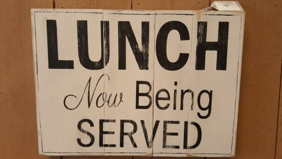 Lunch Now Being Served Rustic Aged Kitchen Dining Room Sign Kitchen Pinterest Room Signs Kitchens And Room
