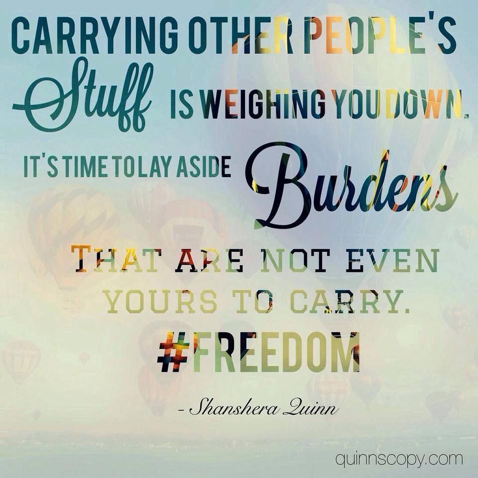 Carrying Other People S Stuff Is Weighing You Down Its Time To Lay Aside Burdens That Are Not Even Yours T Affirmation Quotes Burden Quotes Be Yourself Quotes