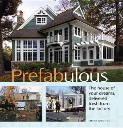 Prefabulous The House Of Your Dreams Delivered Fresh From The Factory House Shingle Style Homes House Exterior