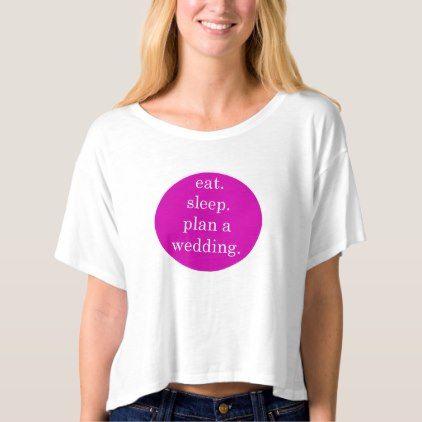 Eat Sleep Plan A Wedding T Shirt
