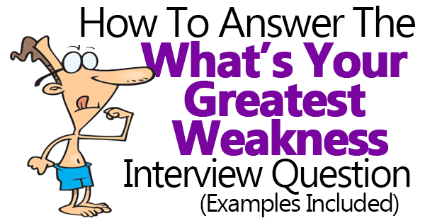 what is your greatest weakness powerful example answers included