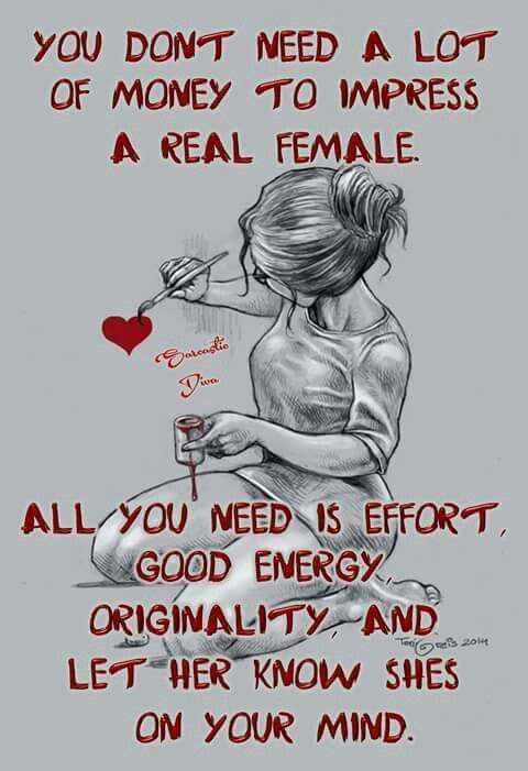 You Don T Need A Lot Of Money To Impress A Real Female All You
