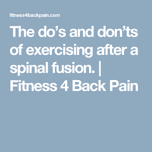 The do's and don'ts of exercising after a spinal fusion | Spinal fusion, Spinal  fusion surgery, Spinal surgery