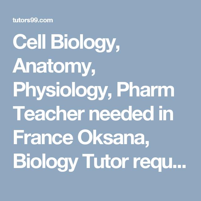 Cell Biology, Anatomy, Physiology, Pharm Teacher needed in France ...