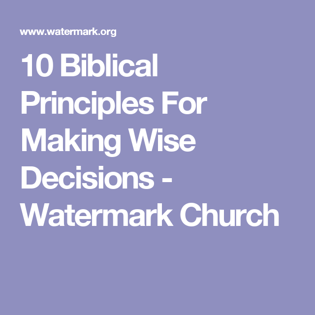 10 Biblical Principles For Making Wise Decisions - Watermark