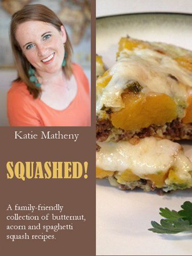 SQUASHED!: A family-friendly collection of butternut, acorn and spaghetti squash recipes. by Katie Matheny http://www.amazon.com/dp/B00H1M0TPG/ref=cm_sw_r_pi_dp_oVitwb1MMZHQM