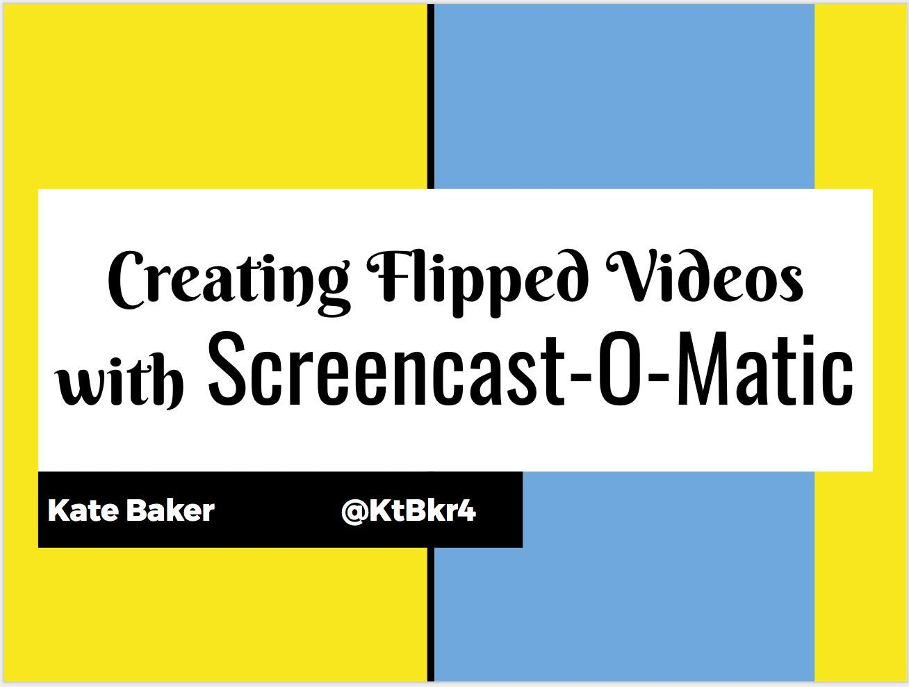 Creating Flipped Videos With Screencastomatic
