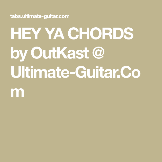 HEY YA CHORDS by OutKast @ Ultimate-Guitar.Com | EG | Pinterest ...