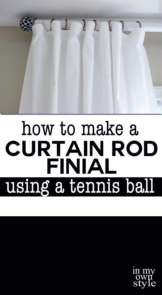 How To Make A Curtain Rod And Finials With A Tennis Ball In My