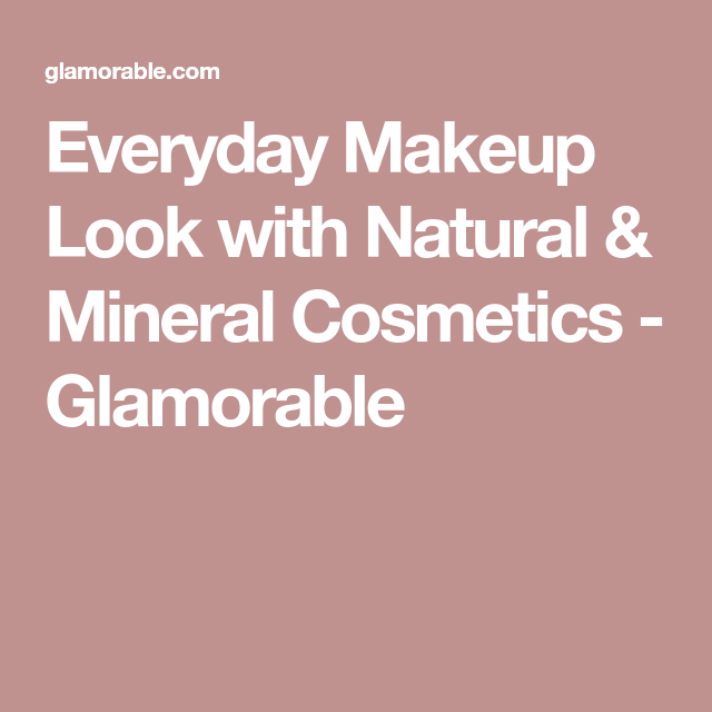 Everyday Makeup Look with Natural & Mineral Cosmetics - Glamorable
