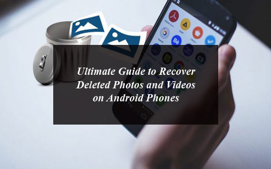 Ultimate Guide To Recover Deleted Photos And Videos On Android Phones Android Phone Recover Deleted Photos Phone