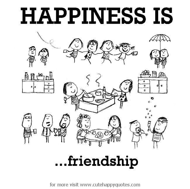 Happiness Is Friendship Cute Happy Quotes Happiness Is